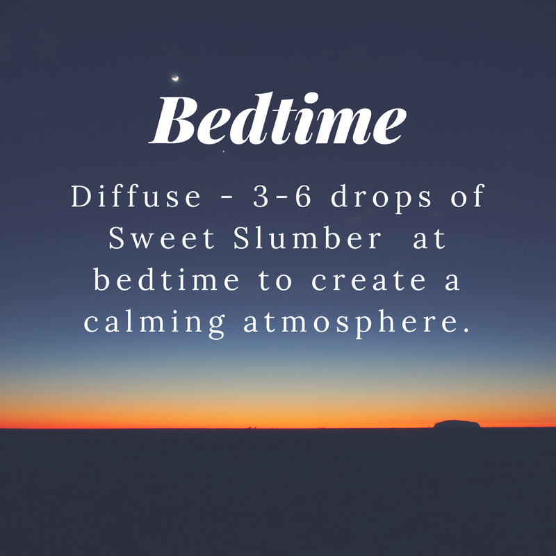 Diffuse - 3-6 drops of Sweet Slumber (or Sweet Orange, Cedarwood, & Lavender) at bedtime to create a calming atmosphere.